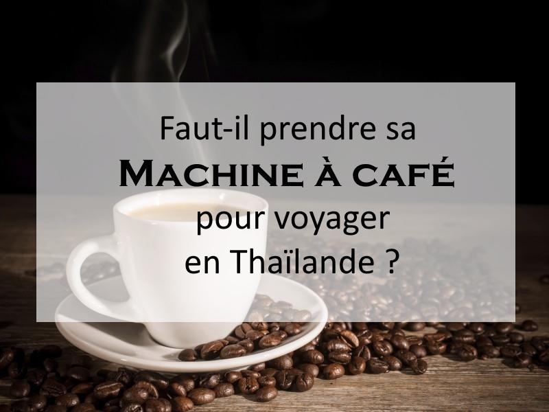 Faut-il prendre sa machine à café lors d'un voyage en Thaïlande